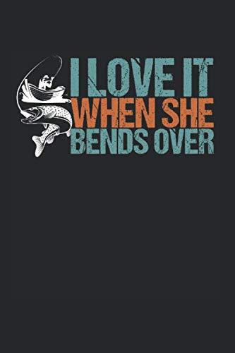 I Love It When She Bends Over: Angler & Hecht Notizbuch 6\'x9\' Angelhaken Geschenk Für Esocidae & Angeln
