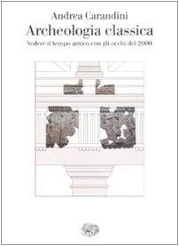 Archeologia classica. Vedere il tempo antico con gli occhi del 2000