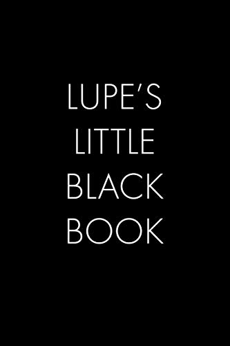 Lupe's Little Black Book: The Perfect Dating Companion for a Handsome Man Named Lupe. A secret place for names, phone numbers, and addresses.