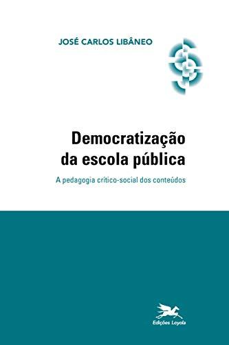 Democratização da escola pública: A pedagogia crítico-social dos conteúdos