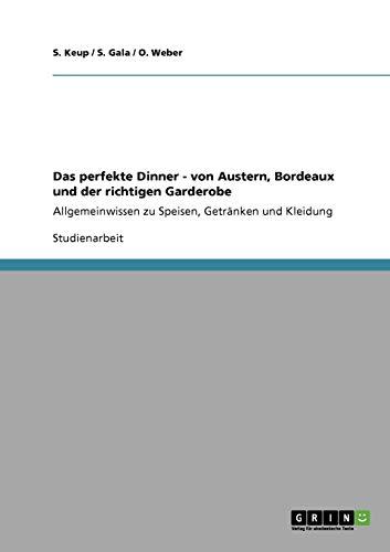 Das perfekte Dinner - von Austern, Bordeaux und der richtigen Garderobe: Allgemeinwissen zu Speisen, Getränken und Kleidung