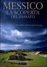 Messico. La scoperta del passato. Ediz. illustrata