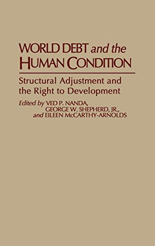 Compare Textbook Prices for World Debt and the Human Condition: Structural Adjustment and the Right to Development Studies in Human Rights First Edition Edition ISBN 9780313285318 by Mccarthy-Arnolds, Eileen,Nanda, Ved,Shepherd Jr., George W.