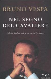 Nel segno del Cavaliere. Silvio Berlusconi, una storia italiana