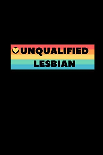 Unqualified Lesbian: Notebook / Simple Blank Lined Writing Journal / LGBT / Gay Pride / Lesbian / Transgender / Bisexual Rights / Rainbow Flag / ... / Organiser / Motivation / Work / Gift / Log
