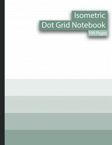 """Isometric Dot Grid Notebook: Dotted Journal 1/4"""" Equilateral Triangle Grid 8.5 x 11 inches Large For Technical Drawing, Perspective Art Design (STEM / STEAM Learners Workbook Series)"""