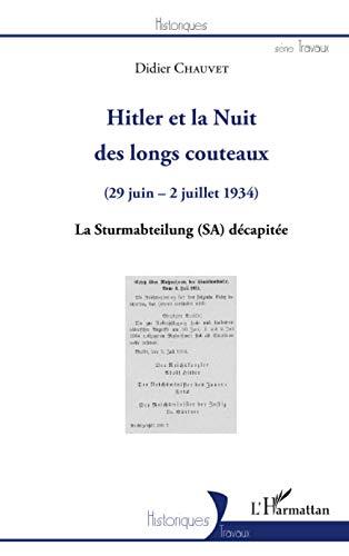 Hitler et la Nuit des longs couteaux: (29 juin - 2 juillet 1934) La Sturmabteilung (SA) décapitée