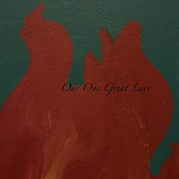 Our One Great Love