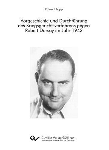 Vorgeschichte und Durchführung des Kriegsgerichtsverfahrens gegen Robert Dorsay im Jahr 1943