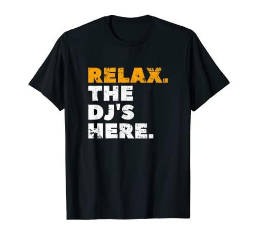 Relax El DJ Está Aquí Para Los Músicos Productores Camiseta