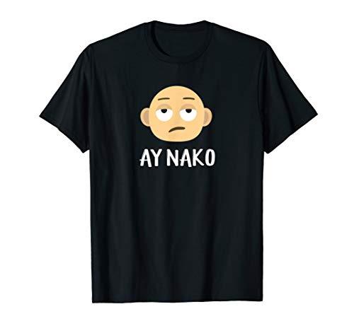 Ay Nako Funny Filipino Philippines Pinoy Pinay Shirt