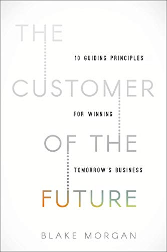 Compare Textbook Prices for The Customer of the Future: 10 Guiding Principles for Winning Tomorrow's Business  ISBN 9781400213634 by Morgan, Blake
