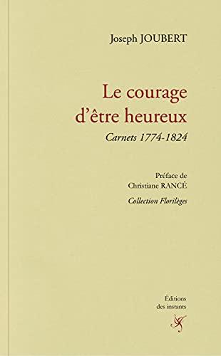 Le courage d'être heureux: Carnets 1774-1824