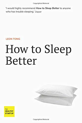 How to Sleep Better: 43 practical tips to help you beat insomnia. (The Healthy Startup)