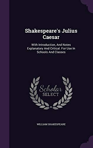 Shakespeare's Julius Caesar: With Introduction, and Notes Explanatory and Critical. for Use in Schools and Classes