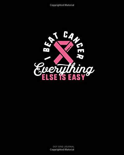 I Beat Cancer Everything Else Is Easy: Dot Grid Journal