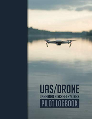UAS/Drone - Unmanned Aircraft Systems – Pilot Logbook: For drone pilot and operator │ Flight Log and Checklist │ 100 Flights