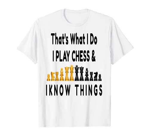 I Play Chess and I Know Things, Jeu d'échecs Homme Femme T-Shirt