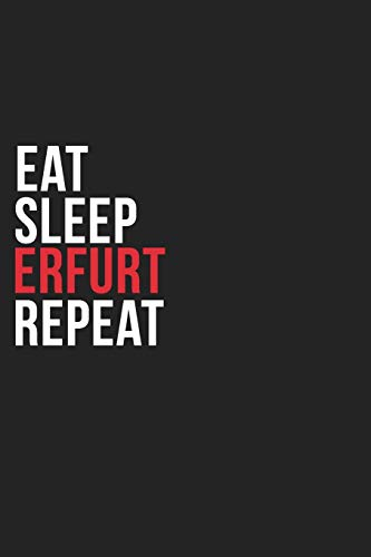 Eat Sleep Erfurt Repeat: 6\'\'x9\'\' Erfurt Lined Dark Gray Black Writing Notebook Journal, 120 Pages, Best Novelty Birthday Santa Christmas Gift For Friends, Parents, Boss, Coworkers Who loves Erfurt