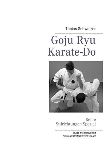 Goju Ryu Karate-Do: Reihe Stilrichtungen Spezial