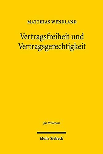 Vertragsfreiheit und Vertragsgerechtigkeit: Subjektive und objektive Gestaltungskräfte im Privatrecht am Beispiel der Inhaltskontrolle Allgemeiner ... Geschäftsverkehr (Jus Privatum)