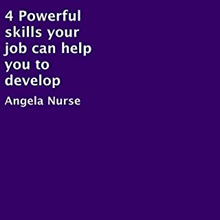4 Powerful Skills Your Job Can Help You to Develop                   By:                                                                                                                                 Angela Nurse                               Narrated by:                                                                                                                                 Angela Nurse                      Length: 16 mins     Not rated yet     Overall 0.0
