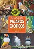 Manual práctico de pájaros exóticos (Manuales prácticos)