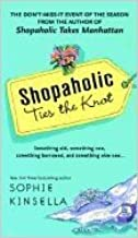 Shopaholic Ties the Knot   [SHOPAHOLIC TIES THE KNOT] [Paperback]