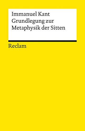 Grundlegung zur Metaphysik der Sitten (Reclams Universal-Bibliothek)