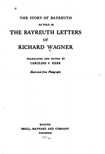 The Story of Bayreuth as Told in the Bayreuth Letters of Richard Wagner (English Edition)