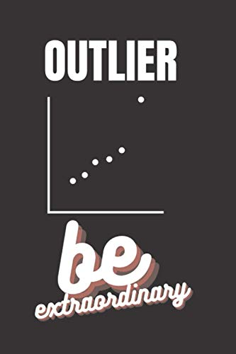 Outlier, Be extraordinary notebook: Cool notebook for writing your out of the ordinary notes (6x9 in, outlier themed 120 ruled pages notebook - not for your ordinary friend)