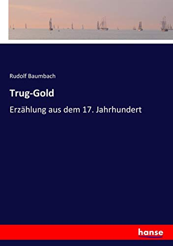 Trug-Gold: Erzählung aus dem 17. Jahrhundert
