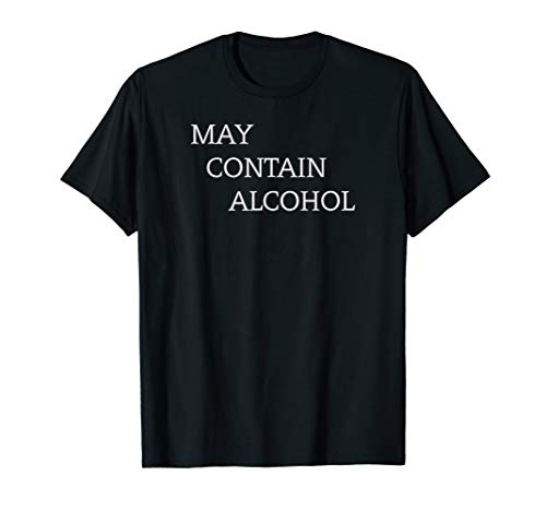 Vodka Rum Wine & Beer Lovers Gifts - May Contain Alcohol T-Shirt