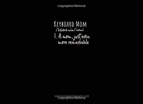 Keyboard Mom (Noun) 1.A Mom, Just Even More Remarkable: Vehicle Maintenance Log