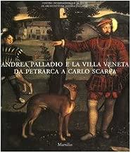 Andrea Palladio e la villa veneta da Petrarca a Carlo Scarpa. Catalogo della mostra (Vicenza, 5 marzo-3 luglio 2005)