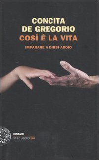 Cos? ? la vita. Imparare a dirsi addio by Concita De Gregorio(2011-10-01)