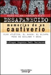 Desaparecido: memorias de un cautiverio. Club Atlético, el Banco, el Olimpo, Pozo de Quilmes y ESMA. Prólogo de Eugenio Raúl Zaffaroni.