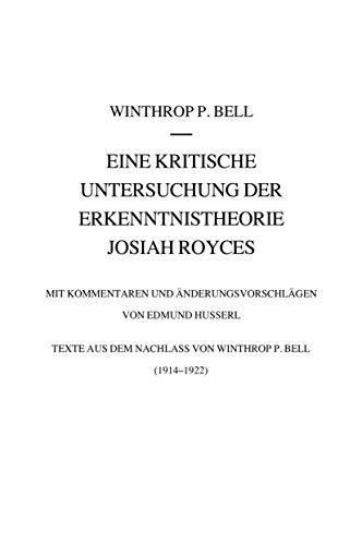 Eine kritische Untersuchung der Erkenntnistheorie Josiah Royces: Mit Kommentaren und Änderungsvorschlägen von Edmund Husserl. Texte aus dem Nachlass ... Edmund Husserl - Dokumente (5), Band 5)