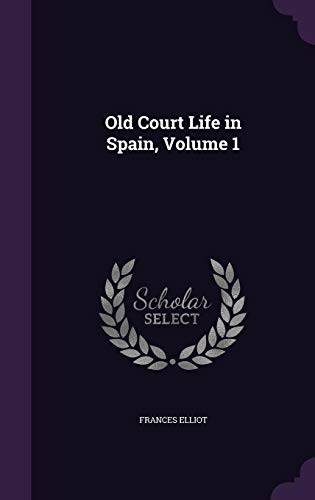 Old Court Life in Spain, Volume 1