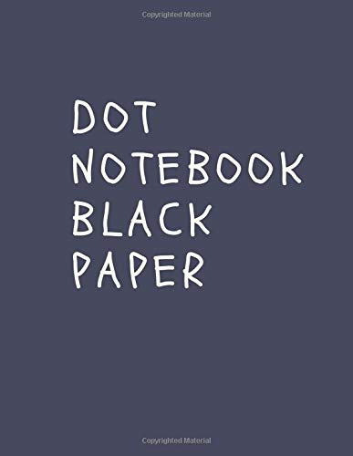 Dot Notebook Black Paper: 100 Sheets / 200 Pages 8.5' x 11' Sketchbook Dotted Bullet Journal Black Paper Notebook | for White ink and Gel pens ... Lettering Journal school & adult (Volumn 8)