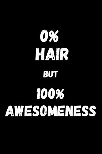 0% Hair But 100% Awesomeness: Funny Gag Gifts For Bald Men - Blank Lined Notebook
