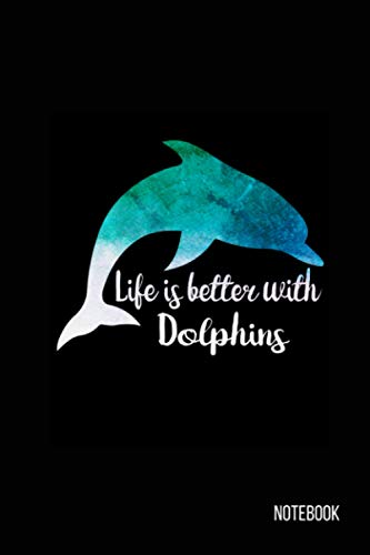 Life Is Better With Dolphins Notebook: Dolphin Journal, Dolphin Notebook, Dolphin gifts for women, dolphin gifts for men, dolphin gifts for girls, dolphin gifts for mom, dolphin gifts for All