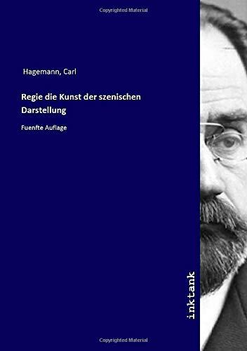 Regie die Kunst der szenischen Darstellung: Fuenfte Auflage
