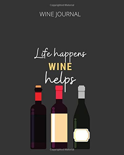 LIFE HAPPENS: WINE definitely HELPS: WINE JOURNAL For Wine Lovers