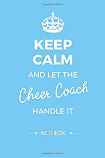 Keep Calm and let the Cheer Coach handle it: Cheer Coach Gifts Notebook, Great for Thank You Gifts for Men & Women, Cheerl...