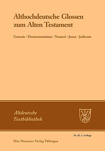 Althochdeutsche Glossen zum Alten Testament: Genesis - Deuteronomium - Numeri - Josue - Judicum...