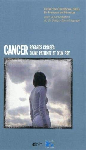 Cancer: Regards croisés d'une patiente et d'un psy.