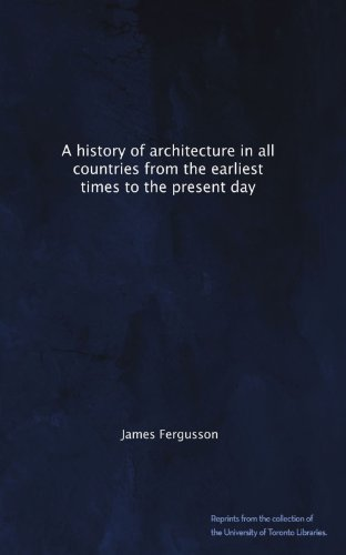 A history of architecture in all countries from the earliest times to the present day