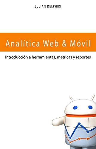 Analítica Web & Móvil - Introducción a herramientas, métricas y reportes: Medición y Google Analytics