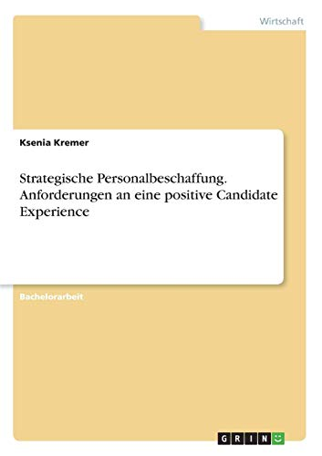 Strategische Personalbeschaffung. Anforderungen an eine positive Candidate Experience